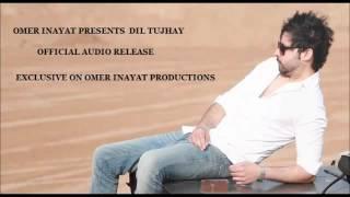 Omer Inayat - Dil Tujhay