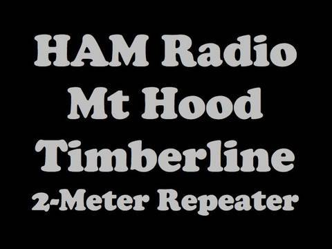 First Ham Radio Contacts On Mt Hood 2 Meter Repeater