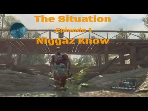 [MGO3] The Situation Episode 1: Niggaz Know