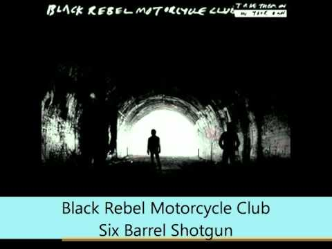 Black Rebel Motorcycle Club - Take Them On, On Your Own - Six Barrel Shotgun