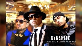 DYNAMITE - OFFICIAL VIDEO - ROACH KILLA & JAZZY B Feat. DR. ZEUS (2016)