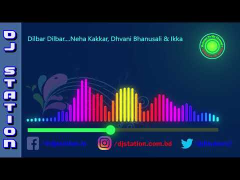 Download Lagu  DILBAR | Neha Kakkar | Dhvani Bhanusali | Ikka | Satyameva Jayate Mp3 Free