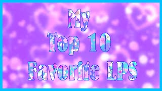 ♛ My Top 10 Favorite LPS ♛