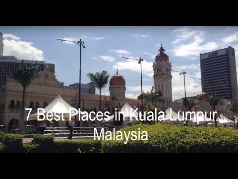 7 Best Places To in Kuala Lumpur, Malaysia