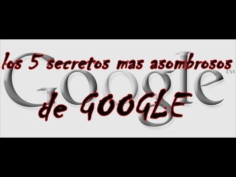 Los 5 secretos mas asombrosos de google !