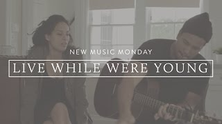 Live While We're Young (Acoustic) - New Music Monday