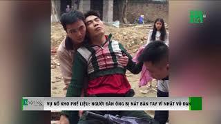 VTC14 | Vụ nổ kho phế liệu: Người đàn ông bị nát bàn tay vì nhặt vỏ đạn