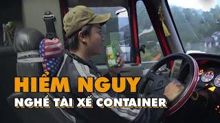 ⚡ Phóng sự | Hiểm nguy vất vả với nghề tài xế xe container trong hành trình 2.000 Km