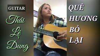 QUÊ HƯƠNG BỎ LẠI - Thái Lê Dung guitar [liên khúc bolero]
