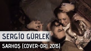 Sergio Gürlek - SARHOŞ (Cover - Orj 2015) Official Video