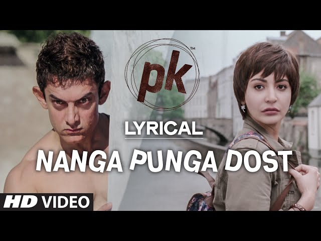 'Nanga Punga Dost' Full Song with LYRICS | PK | Aamir Khan | Anushka Sharma | T-series