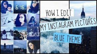 How I edit my Instagram pics+ maintaining a theme (Blue Theme)