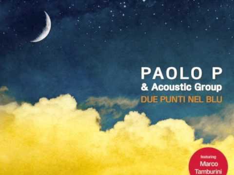 Paolo P & ACOUSTIC GROUP feat Marco TAMBURINI - Due punti nel blu (Dodicilune)