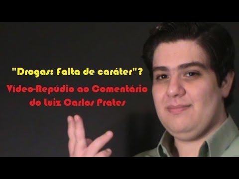 """""""Drogas: Falta de caráter""""? - Vídeo-Repúdio ao Comentário do Luiz Carlos Prates"""