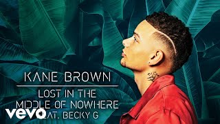 Kane Brown ft. Becky G - Lost in the Middle of Nowhere (Official Audio)