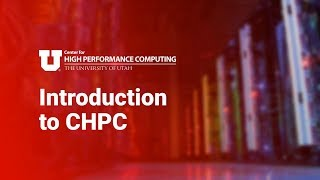 Introduction to the Center for High Performance Computing (CHPC) at the University of Utah