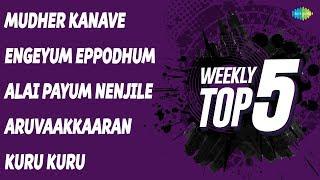 Weekly Top 5   Mudher Kanave   Engeyum Eppodhum   Alai Payum Nenjile   Aruvaakkaaran   Kuru Kuru
