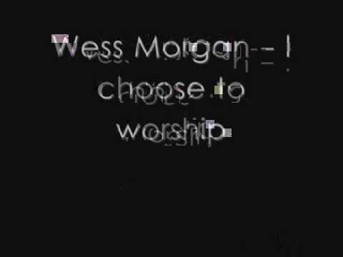 Wess Morgan - I Choose To Worship video