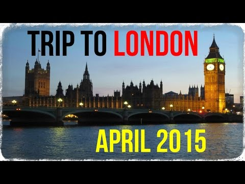 My Trip to London  ║ April 2015 ║