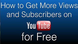 How to Get More Views and Subscribers on Youtube for Free - Simple Steps To Follow
