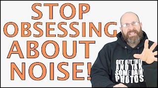 Why You Should STOP OBSESSING OVER NOISE!
