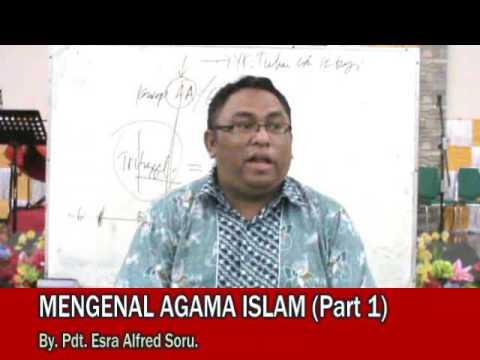 Pdt. Esra Alfred Soru : MENGENAL AGAMA ISLAM (Part 1)