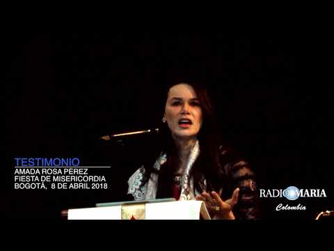 Testimonio de Amada Rosa Pérez en fiesta de la Misericordia 8 de abril 2018