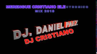 MERENGUE CRISTIANO ELECTRONICO MIX 2018 Dj CRISTI@NO D@NIEL P@EZ
