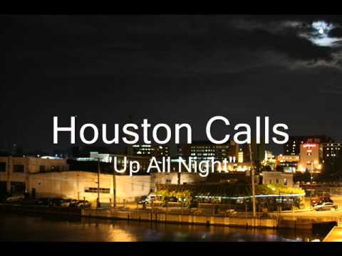 Houston Calls - Up All Night