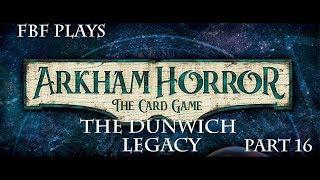 Arkham Horror: The Dunwich Legacy - FBF Plays Part 16