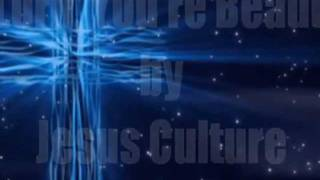 Oh Lord, You're Beautiful - Jesus Culture