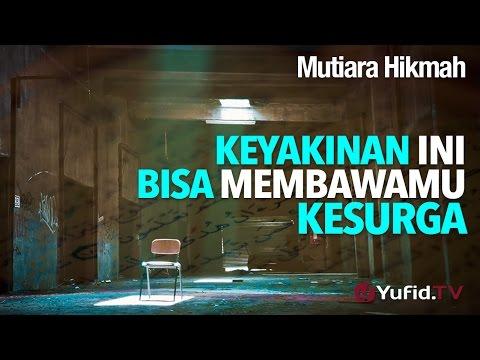 Mutiara Hikmah: Keyakinan Ini Bisa Membawamu Ke Surga - Ustadz DR Firanda Andirja, MA.