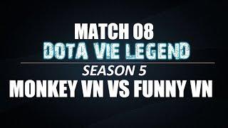 Dota Vie Legend Season 5 | Match 08 | Monkey VN vs Funny VN | Bo3