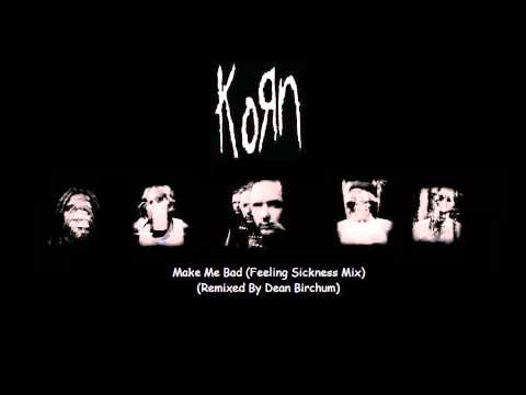 Korn - Make Me Bad (Feeling Sickness Mix) (Remixed By Dean Birchum) (2012)