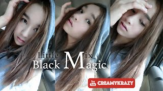 [Cover Song] Little Mix - Black Magic by Creamy