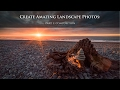 How to Create an Amazing Landscape Photo: Part 1 - Composition
