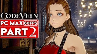 CODE VEIN Gameplay Walkthrough Part 2 [1080p HD 60FPS PC] - No Commentary (FULL GAME)