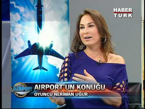 Habertürk / Airport: Güntay Şimşek'in Konuğu Ünlü Oyuncu Neriman Uğur