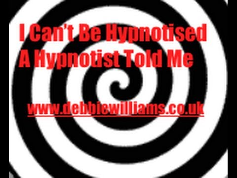 I can't be hypnotised a hypnotist told me so