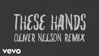 Samm Henshaw - These Hands (Oliver Nelson Remix) [Audio]