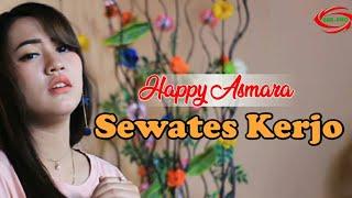 Download lagu SEWATES KERJO - HAPPY ASMARA [ FULL HD ]