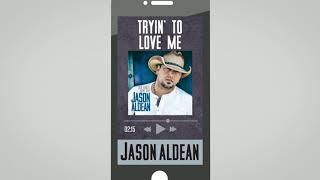 Jason Aldean Tryin 39 To Love Me Audio
