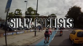 Silly Cyclists - Episode 50