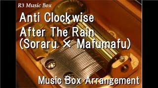 "Anti Clockwise/After The Rain (Soraru × Mafumafu) [Music Box] (Anime ""Clockwork Planet"" ED)"