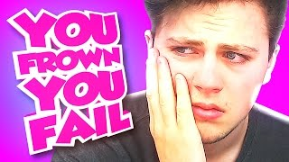 YOU FROWN YOU FAIL! CAN YOU BEAT IT?