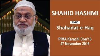 Syed Shahid Hashmi on Shahadat-e-Haq - PIMA Karachi Con'16