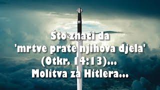 ZATO ČISTA ISTINA 2 - 6. Što znači da 'mrtve prate njihova djela' (Ot.14:13)... Molitva za Hitlera