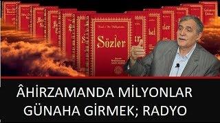 Prof. Dr. Şener Dilek - Kastamonu Lahikası - Sh72 - Âhirzamanda Milyonlar Günaha Girmek; Radyo
