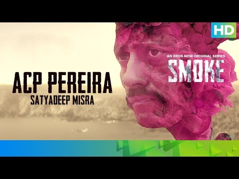 ACP Pereira by Satyadeep Misra | SMOKE | An Eros Now Original Series | All Episodes Streaming Now