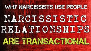 Why Narcissists Use People: Narcissistic Relationships Are Transactional *NEW*